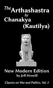 [Chanakya, Kautilya]のThe Arthashastra by Chanakya (Kautilya): New Modern Edition (Classics on War and Politics Book 3) (English Edition)
