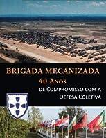 Brigada Mecanizada, 40 Anos de Compromisso com a Defesa Colectiva
