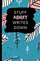 Stuff Ashley Writes Down: Personalized Teal Journal / Notebook (6 x 9 inch) with 110 wide ruled pages inside.