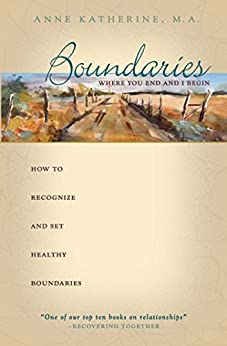 Boundaries Where You End And I Begin: How To Recognize And Set Healthy Boundaries by [Katherine, Anne]