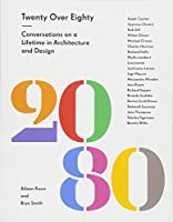 Twenty Over Eighty: Conversations on a Lifetime in Architecture and Design