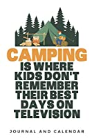 Camping Is Where Kids Don't Remember Their Best Days On Television: Blank Lined Journal With Calendar For Campers