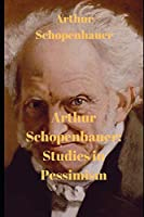 Arthur Schopenhauer: Studies in Pessimism