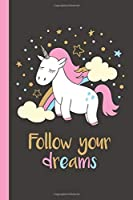 Follow Your Dreams Unicorn ~ Pretty Dot Grid Notebook with 100 Pages and Soft Matte Cover: Bullet Journal Notebook for Girls