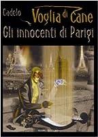Innocenti Di Parigi (Gli) #01 - Voglia Di Cane (Silvio Cadelo) (1 BOOKS)