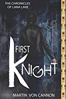 First Knight: The Chronicles of Lana Lake - Book One