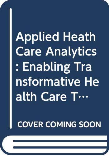 [画像:Applied Heath Care Analytics: Enabling Transformative Health Care Through Data Science, Machine Learning, and Cognitive Computing (Advances and Opportunities with Big Data and Analytics)]