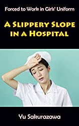 A Slippery Slope in a Hospital (Forced to Work in Girls' Uniform) (English Edition)