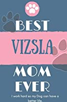 Best  Vizsla Mom Ever Notebook  Gift: Lined Notebook  / Journal Gift, 120 Pages, 6x9, Soft Cover, Matte Finish