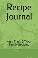 Recipe Journal: Keep Track Of Your Family Recipies