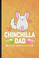 Chinchilla Dad: Funny Blank Lined Chinchilla Owner Vet Notebook/ Journal, Graduation Appreciation Gratitude Thank You Souvenir Gag Gift, Superb Graphic 110 Pages