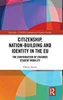 Citizenship, Nation-building and Identity in the EU: The Contribution of Erasmus Student Mobility (Routledge/UACES Contemporary European Studies)