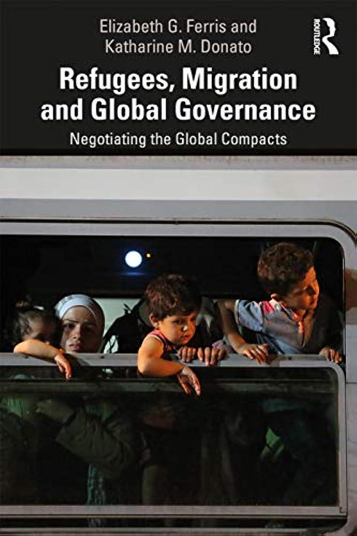 メモウェイター記念碑的なRefugees, Migration and Global Governance: Negotiating the Global Compacts (English Edition)