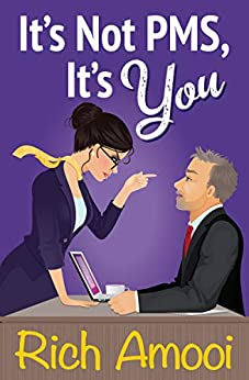 It's Not PMS, It's You by [Amooi, Rich]