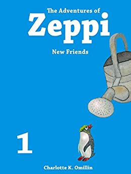 [Omillin, Charlotte K.]のThe Adventures of Zeppi - A Penguin Story - #1 New Friends (English Edition)