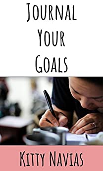 Journal Your Goals: Prompts, Motivation, and Advice to Help You Achieve Your Dreams by [Navias, Kitty]