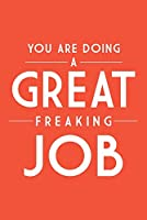You Are Doing a Great Freakingジョブ–単に言った 24 x 36 Signed Art Print LANT-77344-710