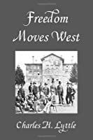Freedom Moves West: A History of the Western Unitarian Conference, 1852-1952