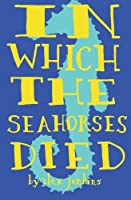 In Which the Seahorses Died