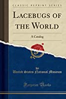 Lacebugs of the World: A Catalog (Classic Reprint)