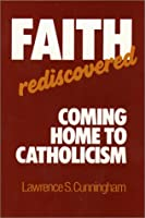 Faith Rediscovered: Coming Home to Catholicism