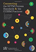 Connecting the NCTM Process Standards and the CCSSM Practices
