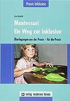 Montessori - Ein Weg zur Inklusion: Ueberlegungen aus der Praxis - fuer die Praxis / Praxis Inklusion