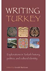 Writing Turkey: Explorations in Turkish History, Politics, and Cultural Identity Paperback