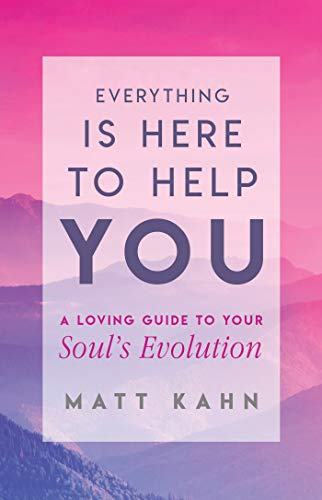 Everything Is Here to Help You: A Loving Guide to Your Soul's Evolution  eBook: Matt Kahn: Amazon com au: Kindle Store