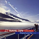 Travel Cafe Selection~Departure for~ ユーチューブ 音楽 試聴