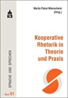 Kooperative Rhetorik in Theorie und Praxis
