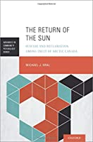 The Return of the Sun: Suicide and Reclamation Among Inuit of Arctic Canada (Advances in Community Psychology)