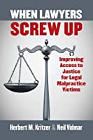 When Lawyers Screw Up: Improving Access to Justice for Legal Malpractice Victims