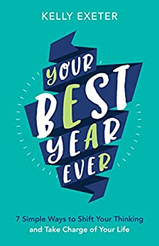 Your Best Year Ever: 7 simple ways to shift your thinking and take charge of your life by [Exeter, Kelly]