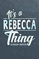 It's A Rebecca Thing You Wouldn't Understand: First Name Funny Sayings Personalized Customized Names Women Girl Mother's day Gift Notebook Journal