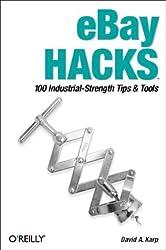 Ebay Hacks: 100 Industrial-Strength Tips & Tools