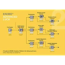 KNIME Advanced Luck: A Guide to KNIME Analytics Platform for Advanced Users