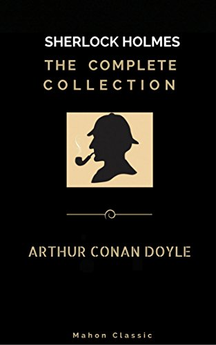 Sherlock Holmes: The Complete Collection  (Mahon Classics) (English Edition)