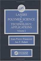 Lasers in Polymer Science and Technology: Applications, Volume I