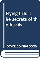 Flying fish: The secrets of the fossils