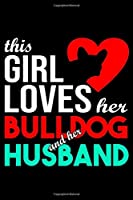 This Girl Loves Her Bulldog and Her Husband: Bulldog lined journal gifts for wife from husband. Lined Journal For Women who loves her Bulldog. Lined Journal Gifts includes 100 pages to take notes and reflect on your relationship with Dog.