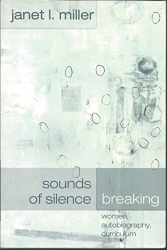Download Sounds of Silence Breaking: Women, Autobiography, Curriculum (Complicated Conversation) 0820461571