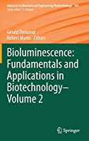 Bioluminescence: Fundamentals and Applications in Biotechnology - Volume 2 (Advances in Biochemical Engineering/Biotechnology)