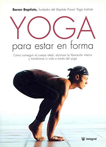 Download Yoga Para Estar En Forma/journey into Power: How to Sculpt Your Ideal Body, Free Your True Self, And Transform Your Life With Yoga (Grandes Obras) 847901962X