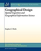 Geographical Design: Spatial Cognition and Geographical Information Science (Synthesis Lectures on Human Centered Informatics)