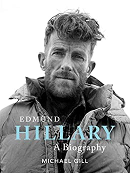 Edmund Hillary - A Biography: The extraordinary life of the beekeeper who climbed Everest by [Gill, Michael]