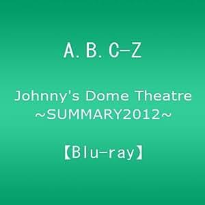 Johnny's Dome Theatre~SUMMARY2012~ A.B.C-Z [Blu-ray]