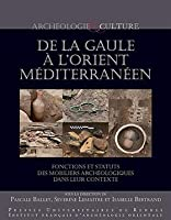 De La Gaule a L'orient Mediterraneen: Fonctions Et Statuts Des Mobiliers Archeologiques Dans Leur Contexte (Bibliotheque Generale)