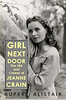 Girl Next Door: The Life and Career of Jeanne Crain by [Alistair, Rupert]