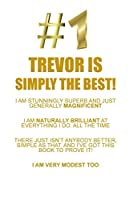 TREVOR IS SIMPLY THE BEST AFFIRMATIONS WORKBOOK Positive Affirmations Workbook Includes: Mentoring Questions, Guidance, Supporting You